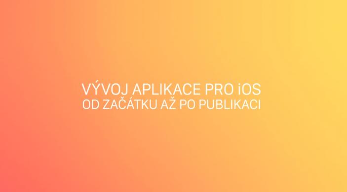 Vývoj iOS aplikace od začátku až po publikaci